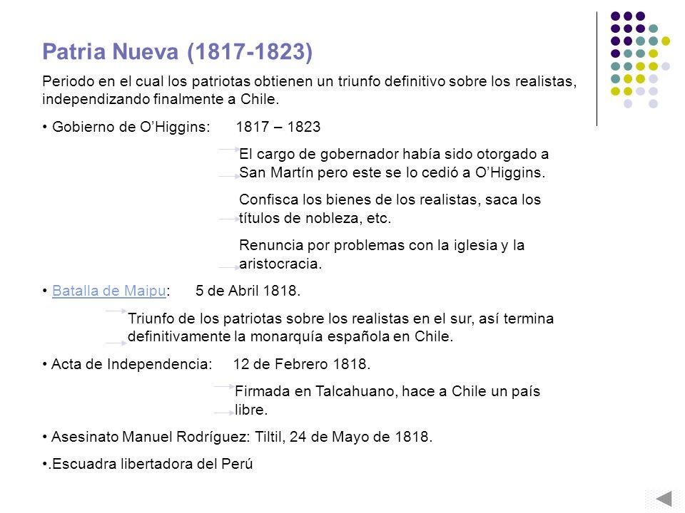 Patria Nueva (1817-1823) Periodo en el cual los patriotas obtienen un triunfo definitivo sobre los realistas, independizando finalmente a Chile. Gobie