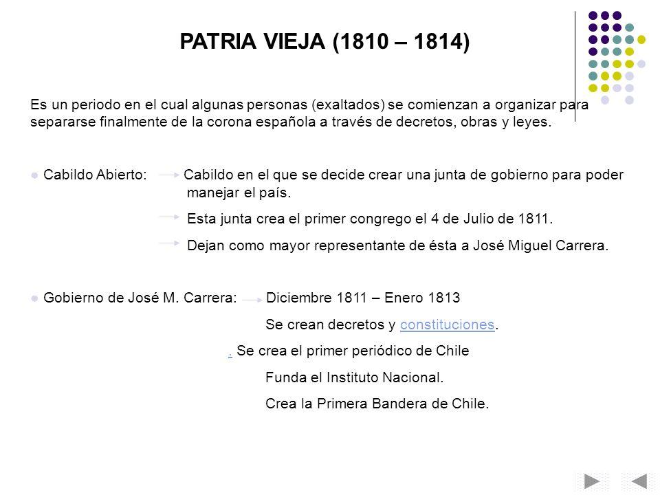 PATRIA VIEJA (1810 – 1814) Es un periodo en el cual algunas personas (exaltados) se comienzan a organizar para separarse finalmente de la corona españ