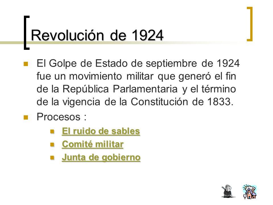 Revolución de 1924 El Golpe de Estado de septiembre de 1924 fue un movimiento militar que generó el fin de la República Parlamentaria y el término de la vigencia de la Constitución de 1833.
