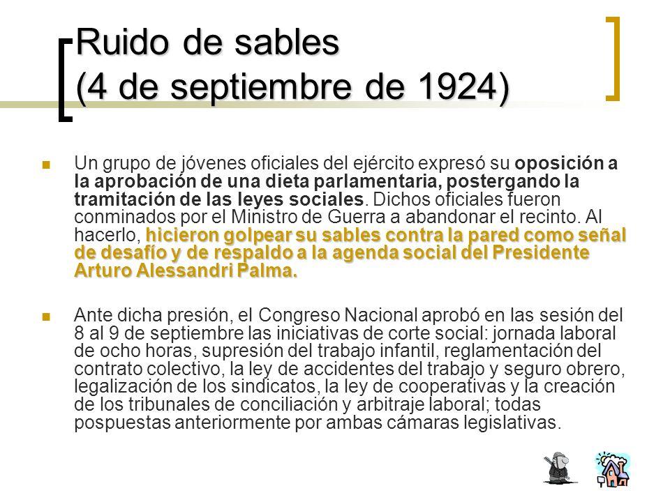 Ruido de sables (4 de septiembre de 1924) hicieron golpear su sables contra la pared como señal de desafíoy de respaldo a la agenda social del Presidente Arturo Alessandri Palma.