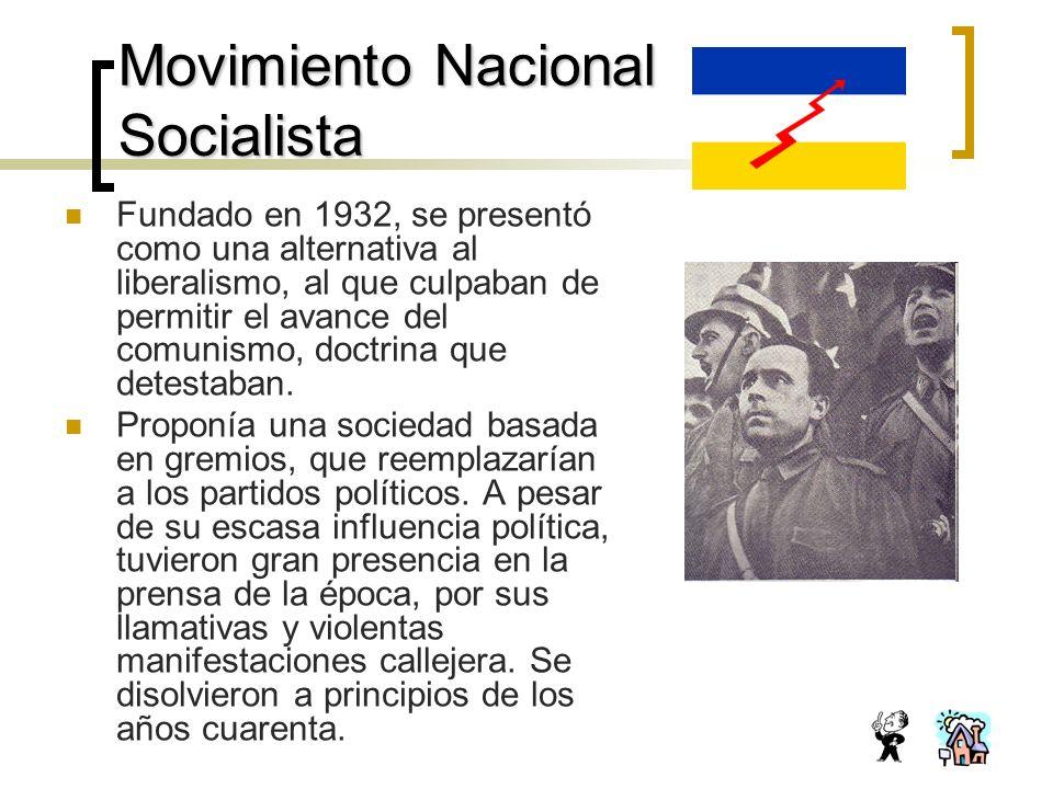 Movimiento Nacional Socialista Fundado en 1932, se presentó como una alternativa al liberalismo, al que culpaban de permitir el avance del comunismo, doctrina que detestaban.