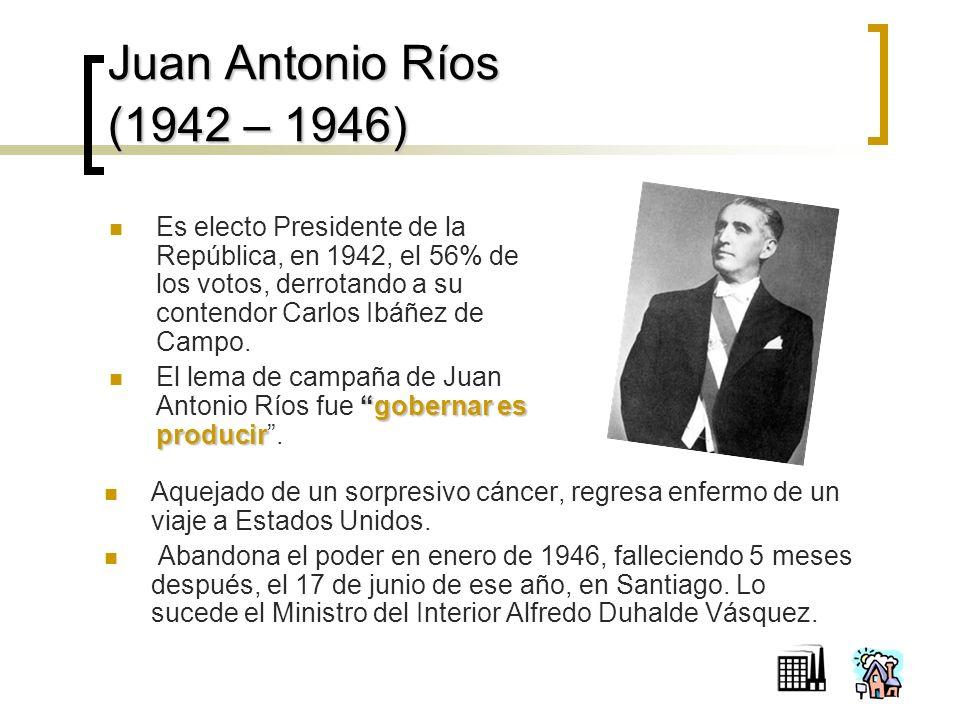Juan Antonio Ríos (1942 – 1946) Es electo Presidente de la República, en 1942, el 56% de los votos, derrotando a su contendor Carlos Ibáñez de Campo.