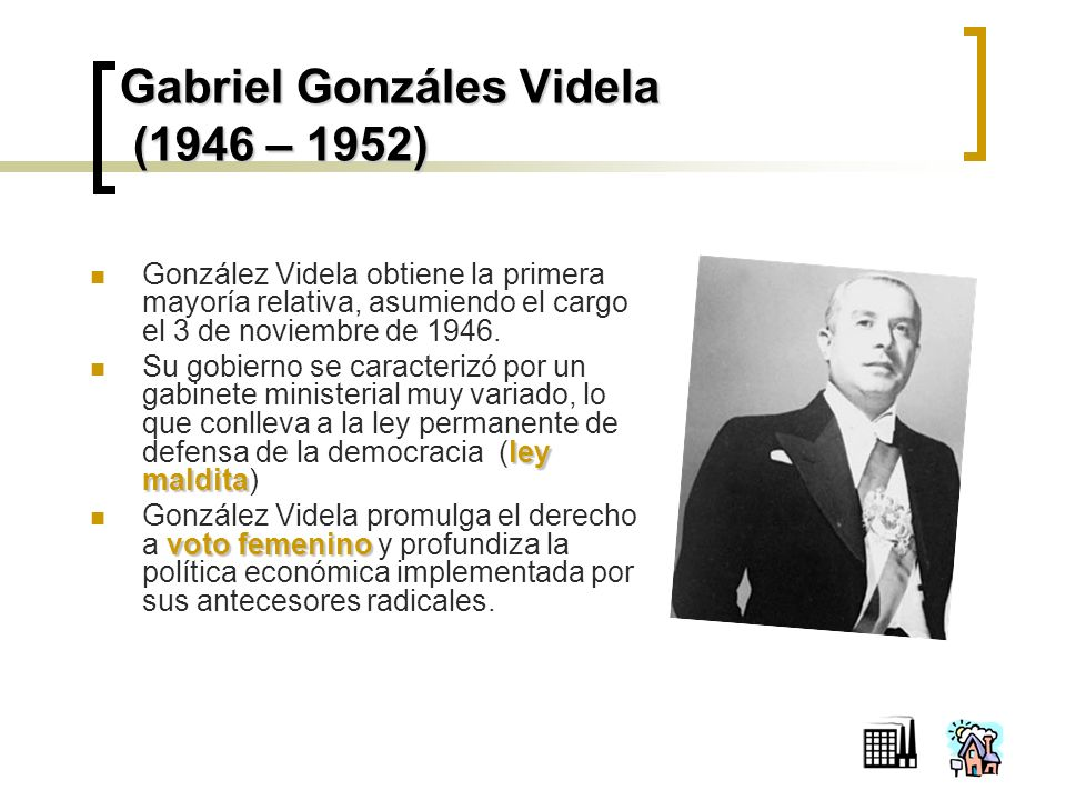 Gabriel Gonzáles Videla (1946 – 1952) González Videla obtiene la primera mayoría relativa, asumiendo el cargo el 3 de noviembre de 1946.