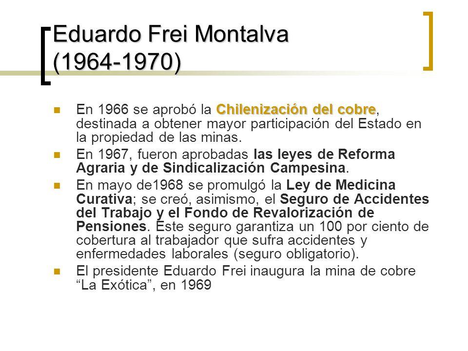 Eduardo Frei Montalva (1964-1970) Chilenización del cobre En 1966 se aprobó la Chilenización del cobre, destinada a obtener mayor participación del Estado en la propiedad de las minas.