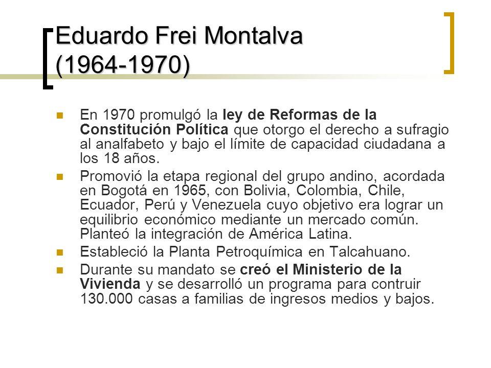 Eduardo Frei Montalva (1964-1970) En 1970 promulgó la ley de Reformas de la Constitución Política que otorgo el derecho a sufragio al analfabeto y bajo el límite de capacidad ciudadana a los 18 años.