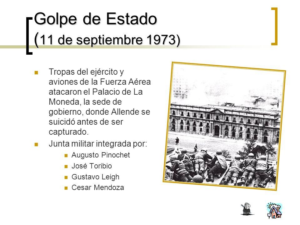 Golpe de Estado ( 11 de septiembre 1973) Tropas del ejército y aviones de la Fuerza Aérea atacaron el Palacio de La Moneda, la sede de gobierno, donde Allende se suicidó antes de ser capturado.