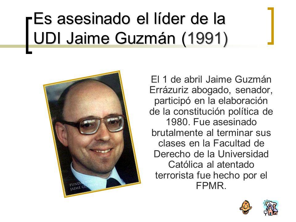 Es asesinado el líder de la UDI Jaime Guzmán (1991) El 1 de abril Jaime Guzmán Errázuriz abogado, senador, participó en la elaboración de la constitución política de 1980.