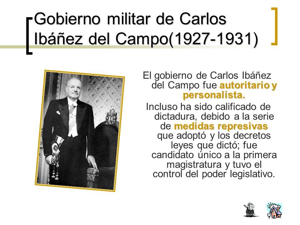 Gobierno militar de Carlos Ibáñez del Campo(1927-1931) autoritario y personalista.