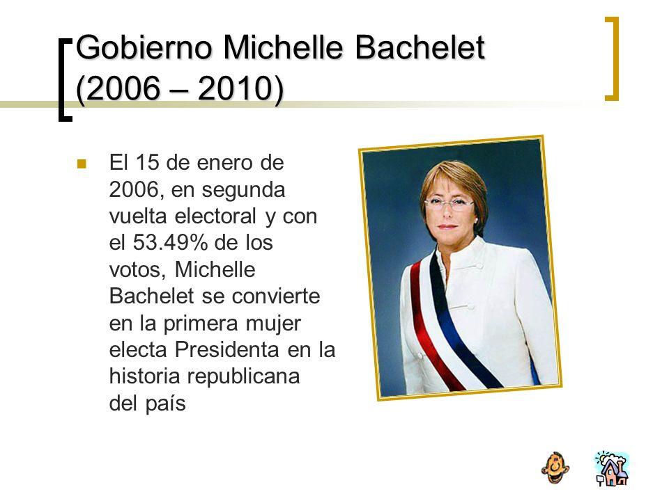Gobierno Michelle Bachelet (2006 – 2010) El 15 de enero de 2006, en segunda vuelta electoral y con el 53.49% de los votos, Michelle Bachelet se convierte en la primera mujer electa Presidenta en la historia republicana del país