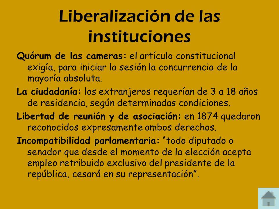 Liberalización de las instituciones Quórum de las cameras: el artículo constitucional exigía, para iniciar la sesión la concurrencia de la mayoría abs