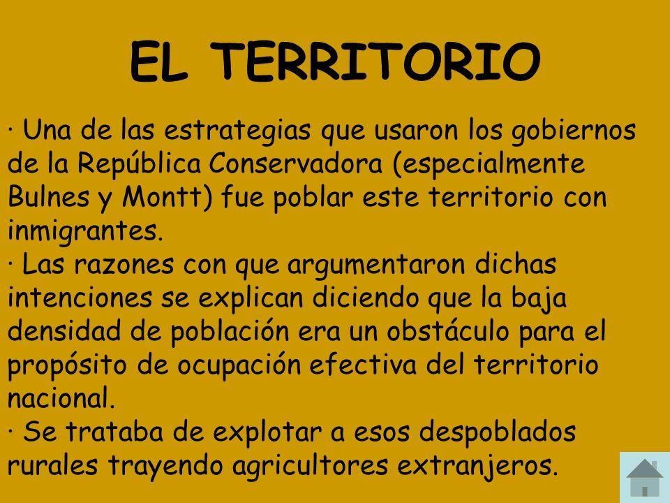 EL TERRITORIO · Una de las estrategias que usaron los gobiernos de la República Conservadora (especialmente Bulnes y Montt) fue poblar este territorio