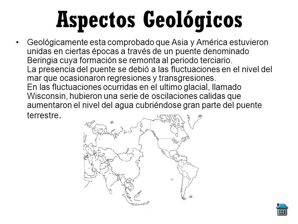 Aspectos Geológicos Geológicamente esta comprobado que Asia y América estuvieron unidas en ciertas épocas a través de un puente denominado Beringia cu