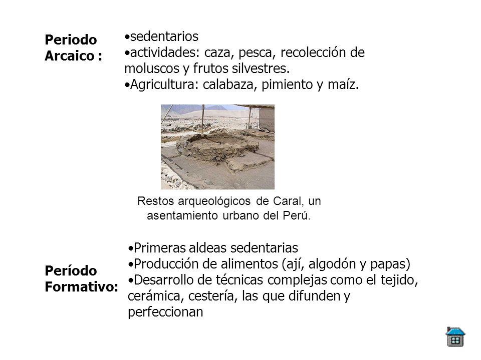 Periodo Arcaico : sedentarios actividades: caza, pesca, recolección de moluscos y frutos silvestres. Agricultura: calabaza, pimiento y maíz. Restos ar