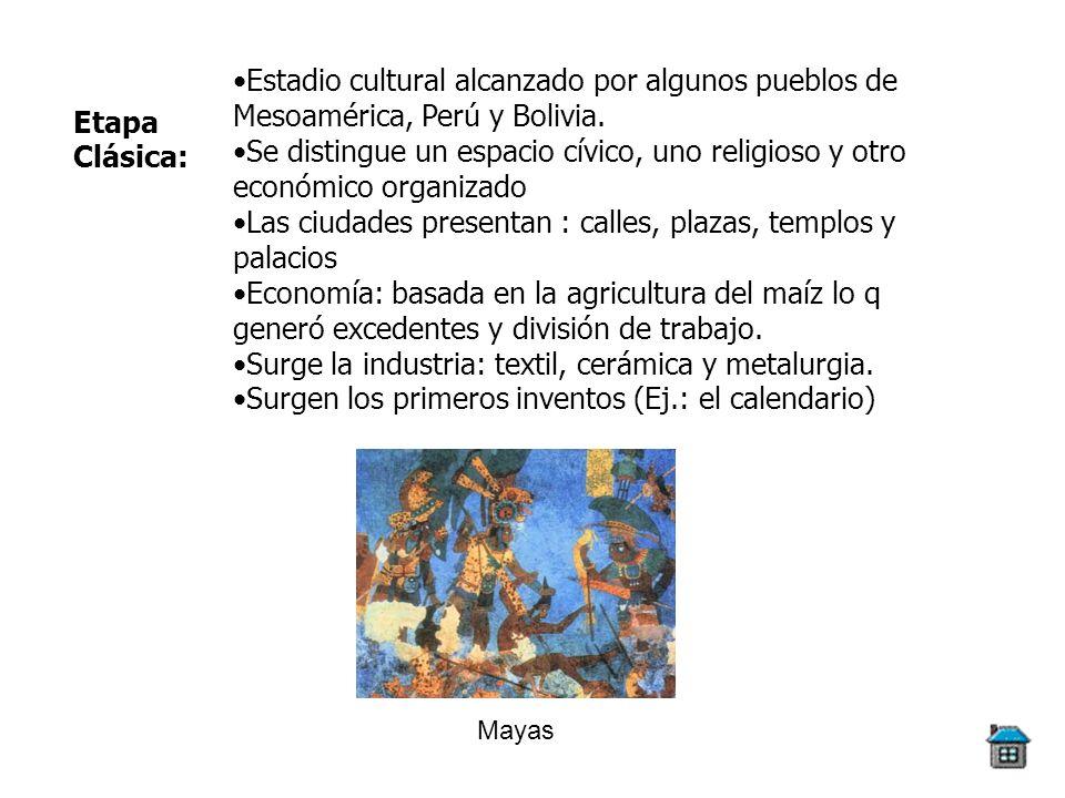 Etapa Clásica: Estadio cultural alcanzado por algunos pueblos de Mesoamérica, Perú y Bolivia. Se distingue un espacio cívico, uno religioso y otro eco
