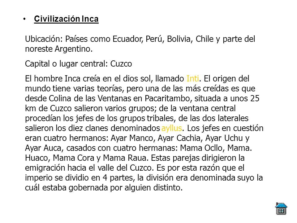 Civilización Inca Ubicación: Países como Ecuador, Perú, Bolivia, Chile y parte del noreste Argentino. Capital o lugar central: Cuzco El hombre Inca cr