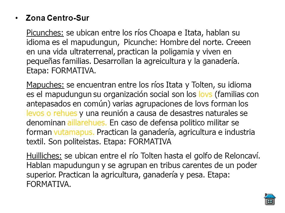 Zona Centro-Sur Picunches: se ubican entre los ríos Choapa e Itata, hablan su idioma es el mapudungun, Picunche: Hombre del norte. Creeen en una vida
