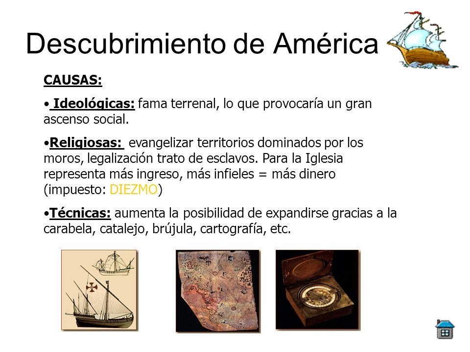 Descubrimiento de América CAUSAS: Ideológicas: fama terrenal, lo que provocaría un gran ascenso social. Religiosas: evangelizar territorios dominados