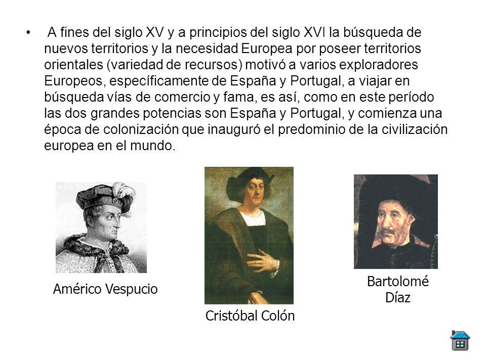 A fines del siglo XV y a principios del siglo XVI la búsqueda de nuevos territorios y la necesidad Europea por poseer territorios orientales (variedad