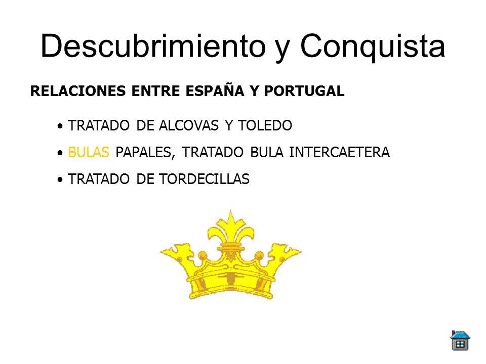 Descubrimiento y Conquista RELACIONES ENTRE ESPAÑA Y PORTUGAL TRATADO DE ALCOVAS Y TOLEDO BULAS PAPALES, TRATADO BULA INTERCAETERA TRATADO DE TORDECIL