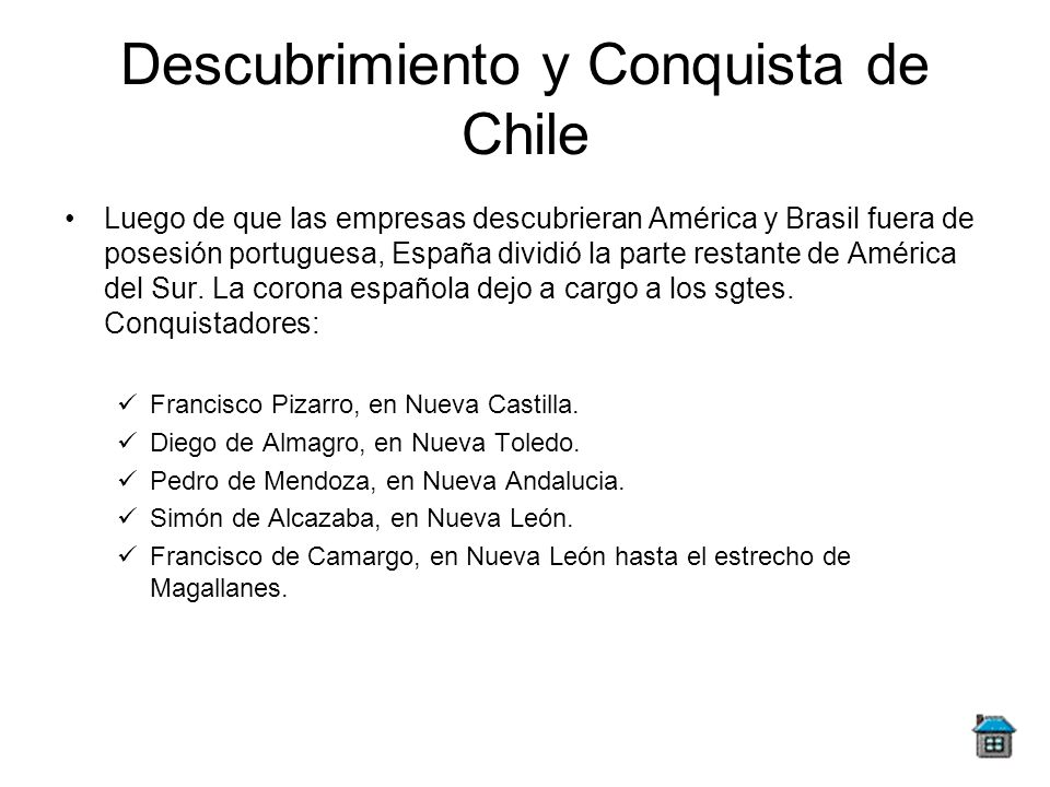 Descubrimiento y Conquista de Chile Luego de que las empresas descubrieran América y Brasil fuera de posesión portuguesa, España dividió la parte rest