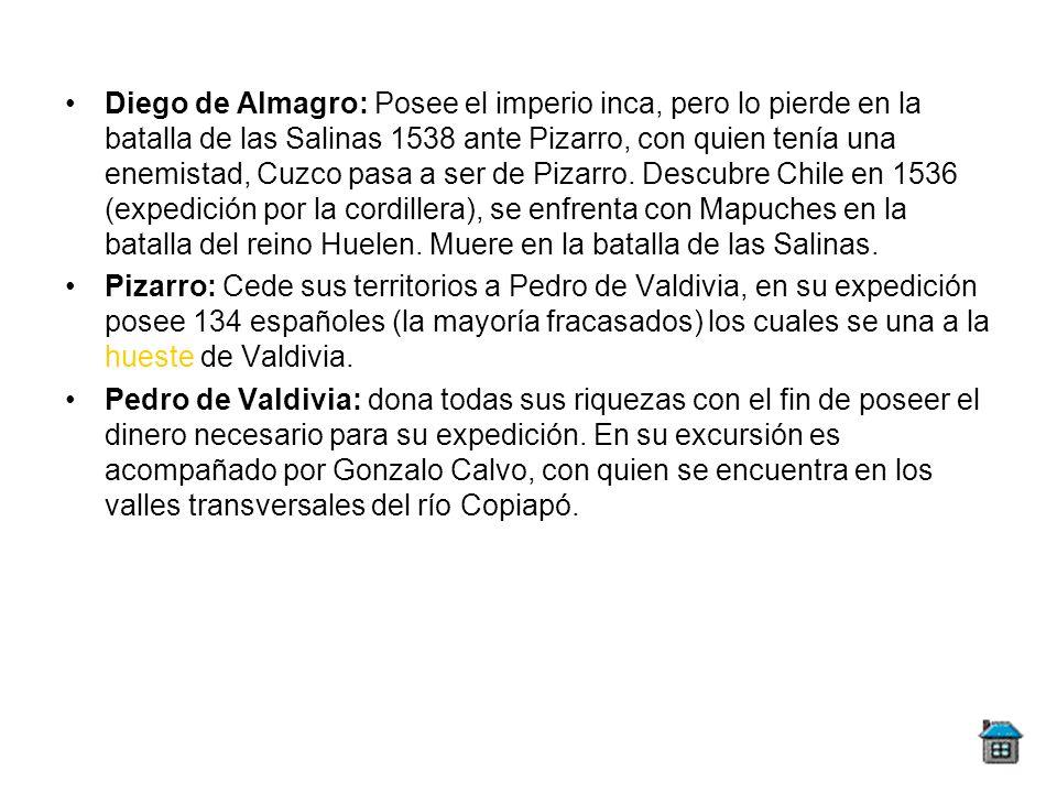 Diego de Almagro: Posee el imperio inca, pero lo pierde en la batalla de las Salinas 1538 ante Pizarro, con quien tenía una enemistad, Cuzco pasa a se