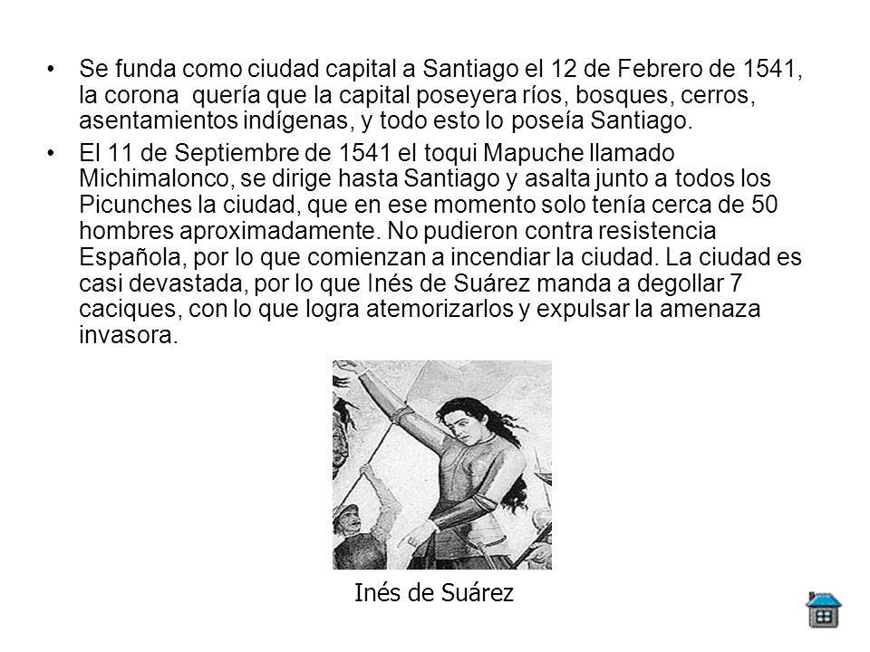 Se funda como ciudad capital a Santiago el 12 de Febrero de 1541, la corona quería que la capital poseyera ríos, bosques, cerros, asentamientos indíge