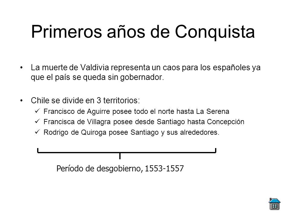 Primeros años de Conquista La muerte de Valdivia representa un caos para los españoles ya que el país se queda sin gobernador. Chile se divide en 3 te