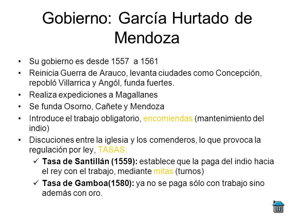 Gobierno: García Hurtado de Mendoza Su gobierno es desde 1557 a 1561 Reinicia Guerra de Arauco, levanta ciudades como Concepción, repobló Villarrica y