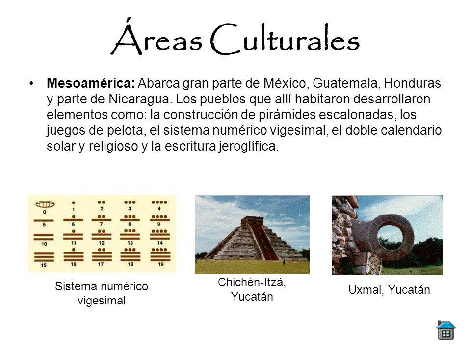 Áreas Culturales Mesoamérica: Abarca gran parte de México, Guatemala, Honduras y parte de Nicaragua. Los pueblos que allí habitaron desarrollaron elem