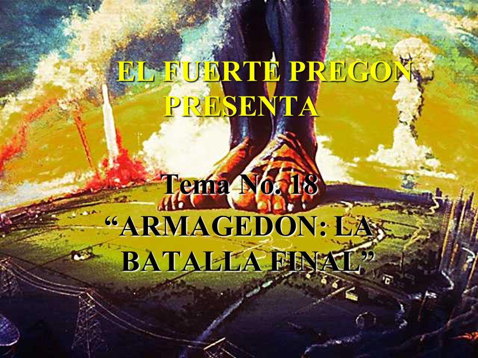 EL FUERTE PREGON PRESENTA Tema No. 18 ARMAGEDON: LA BATALLA FINAL