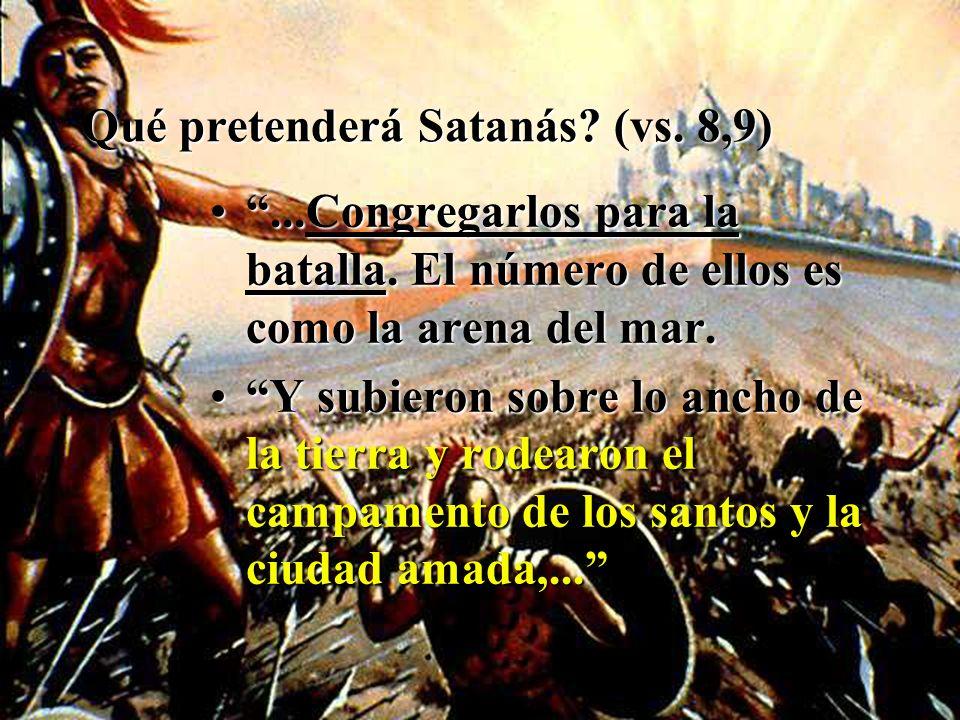 Qué pretenderá Satanás? (vs. 8,9)...Congregarlos para la batalla. El número de ellos es como la arena del mar....Congregarlos para la batalla. El núme