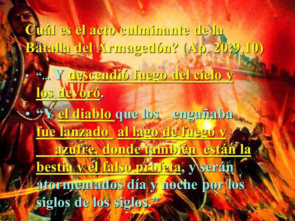 Cuál es el acto culminante de la Batalla del Armagedón? (Ap. 20:9,10)... Y descendió fuego del cielo y los devoró.... Y descendió fuego del cielo y lo