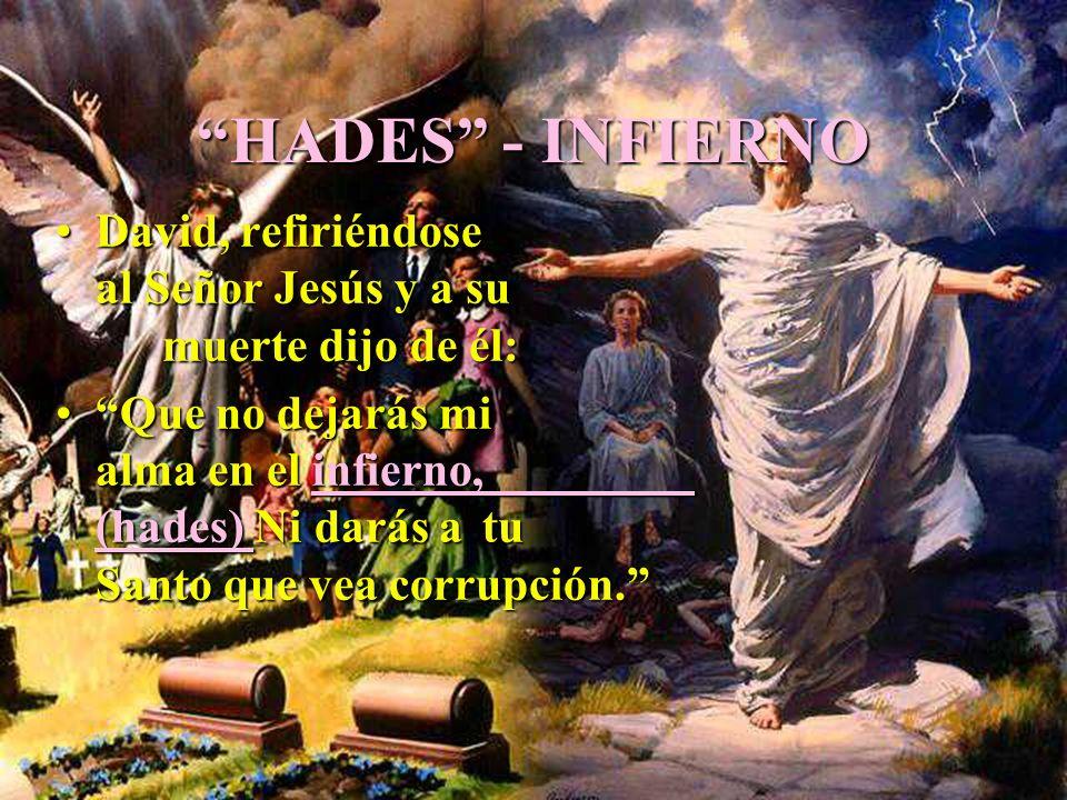 HADES - INFIERNO David, refiriéndose al Señor Jesús y a su muerte dijo de él:David, refiriéndose al Señor Jesús y a su muerte dijo de él: Que no dejar