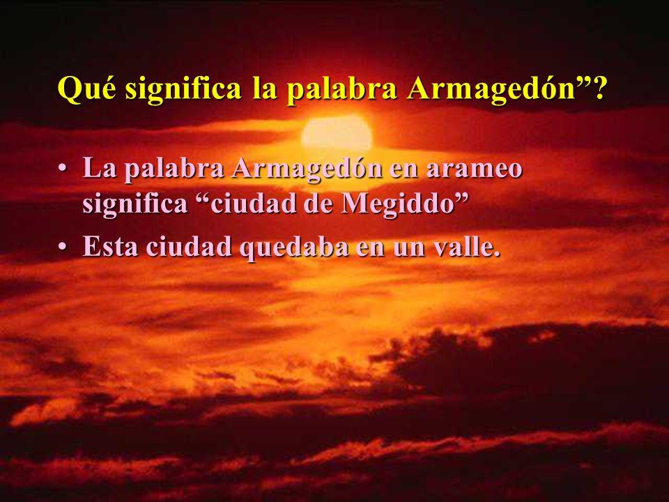 Qué significa la palabra Armagedón? La palabra Armagedón en arameo significa ciudad de MegiddoLa palabra Armagedón en arameo significa ciudad de Megid