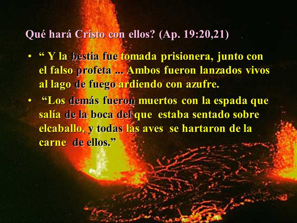 Qué hará Cristo con ellos? (Ap. 19:20,21) Y la bestia fue tomada prisionera, junto con el falso profeta... Ambos fueron lanzados vivos al lago de fueg