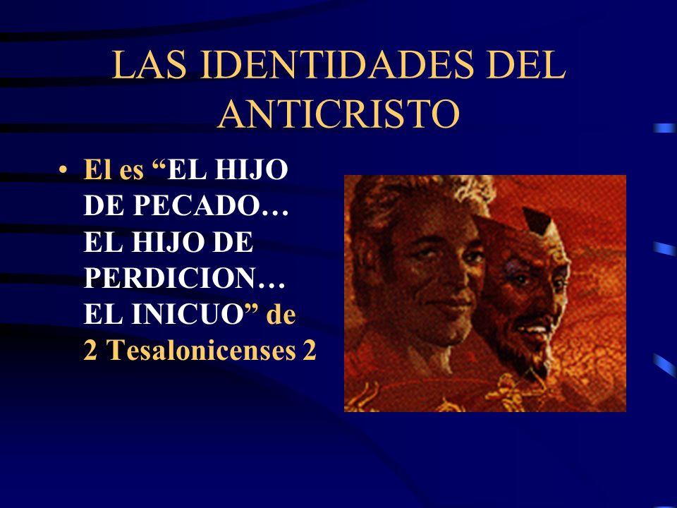 LAS IDENTIDADES DEL ANTICRISTO El es el REY DEL NORTE en Daniel 11; Es la BESTIA QUE SUBE DEL MAR de Apocalipsis 13; Es la LA GRAN GRAMERA de Apocalip