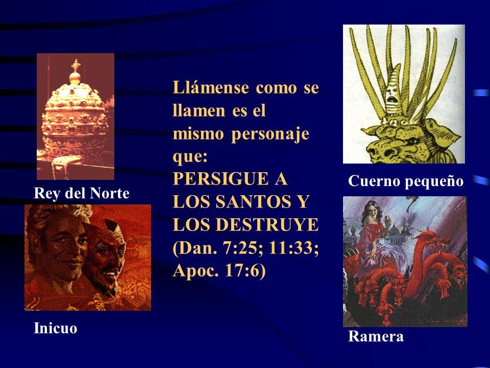 Llámense como se llamen es el mismo personaje que: HABLA PALABRAS CONTRA DIOS (Dan. 7:25; 11:36; 2 Tes. 2:4; Ap.17:5) Rey del Norte Inicuo Cuerno pequ