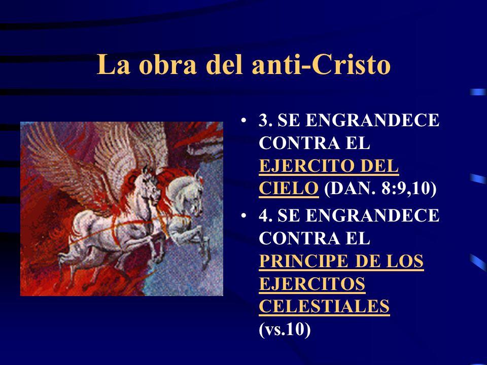 La obra del anti-Cristo 1. HABLA PALABRAS CONTRA EL ALTISIMO (Dan. 7:25) 2. SE SIENTA EN EL TEMPLO DE DIOS HACIENDOSE PASAR POR DIOS. (2 Tes. 2:4)