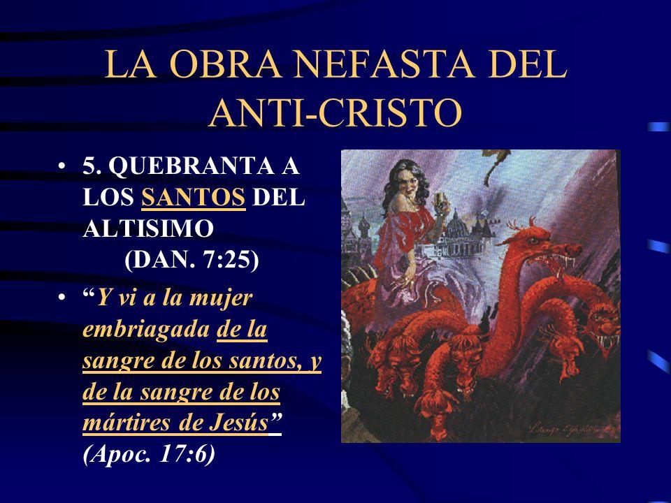 La obra del anti-Cristo 3. SE ENGRANDECE CONTRA EL EJERCITO DEL CIELO (DAN. 8:9,10) 4. SE ENGRANDECE CONTRA EL PRINCIPE DE LOS EJERCITOS CELESTIALES (