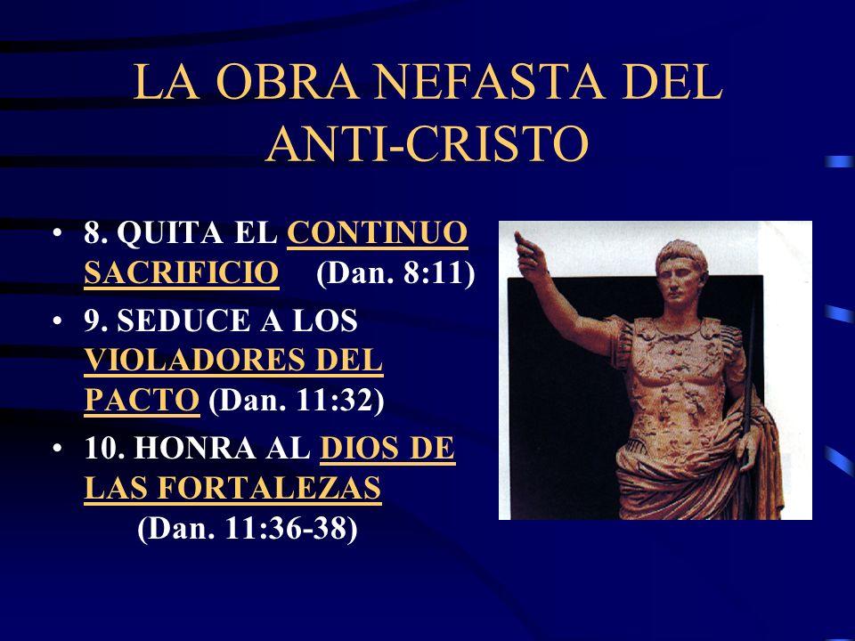 LA OBRA NEFASTA DEL ANTI-CRISTO 6. CAMBIA LOS TIEMPOS (FESTIVIDADES) Y LA LEY DE DIOS (Dan. 7:25) 7. ES EL INICUO, O SEA CONTRARIO A LA LEY (2 Tes. 2: