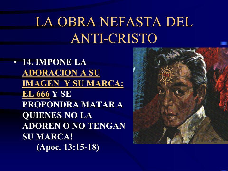 LA OBRA NEFASTA DEL ANTI-CRISTO 11. HACE MILAGROS MENTIROSOS (2 Tes. 2:9) 12. ECHA POR TIERRA LA VERDAD (Dan. 8:12) 13. CAUSA GRANDES RUINAS Y PROSPER