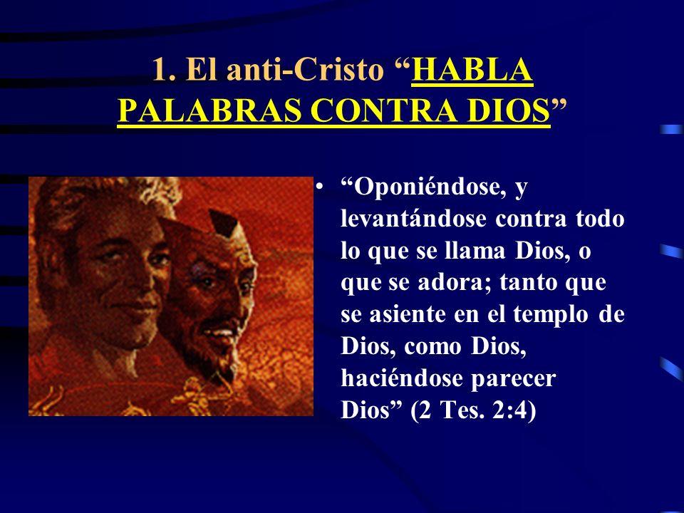 1. El anti-Cristo HABLA PALABRAS CONTRA DIOS Y el rey hará a su voluntad; y se ensoberbecerá, y se engrandecerá sobre todo dios; y contra el Dios de l