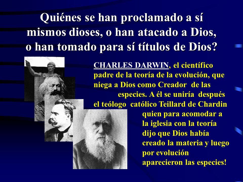 Quiénes se han proclamado a sí mismos dioses, o han atacado a Dios, o han tomado para sí títulos de Dios? FEDERICO NIETZCHE, el filósofo autor de Así