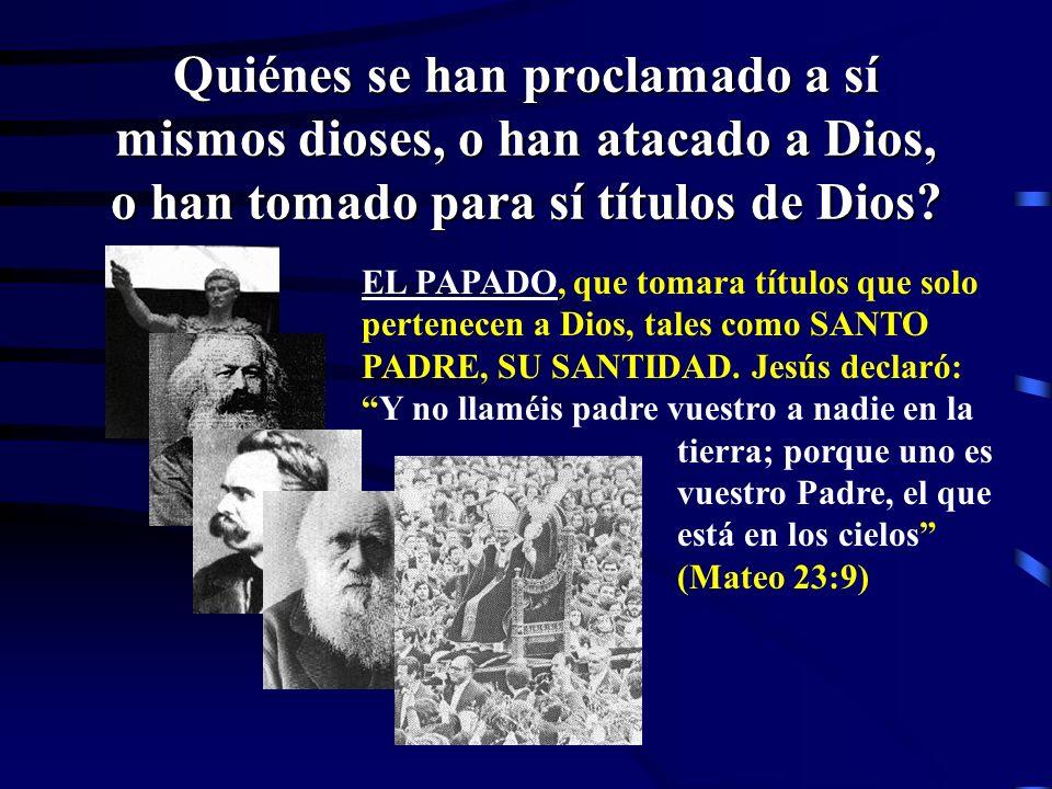 Quiénes se han proclamado a sí mismos dioses, o han atacado a Dios, o han tomado para sí títulos de Dios? CHARLES DARWIN, el científico padre de la te