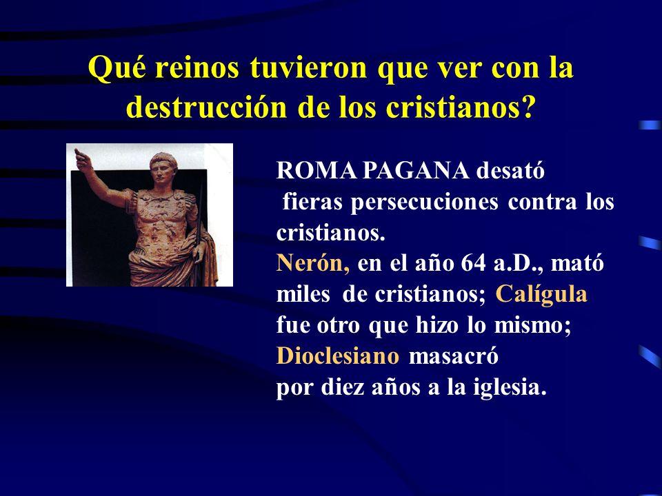 Qué reinos tuvieron que ver con la destrucción de los cristianos?