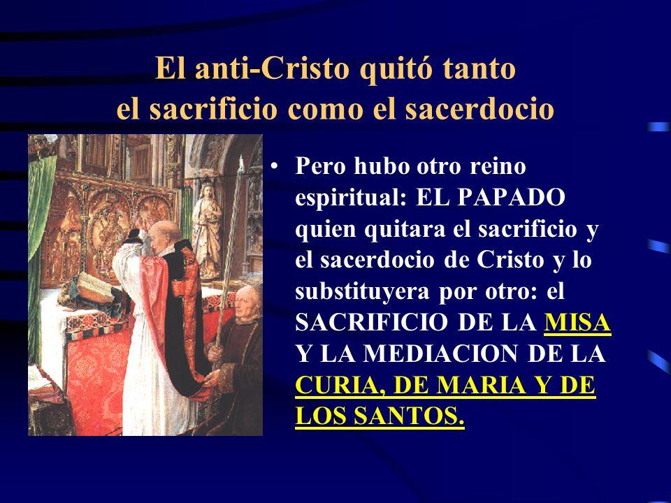 El anti-Cristo quitó tanto el sacrificio como el sacerdocio Algunos piensan que el anti-Cristo es el emperador romano Antíoco Epífanes quien entre los