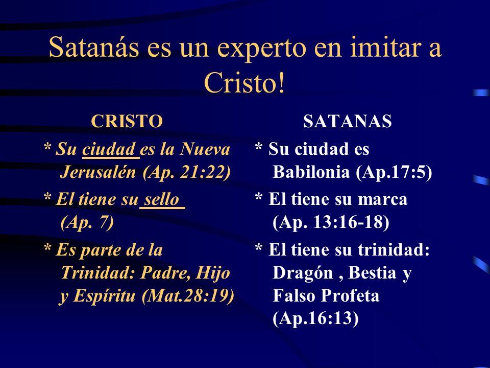 Satanás es un experto en imitar a Cristo! CRISTO * Es el león (Ap. 5:5) * Es la serpiente (Núm.21:8) * Es el cordero con 7 cuernos (Ap.5:6) * Tiene su