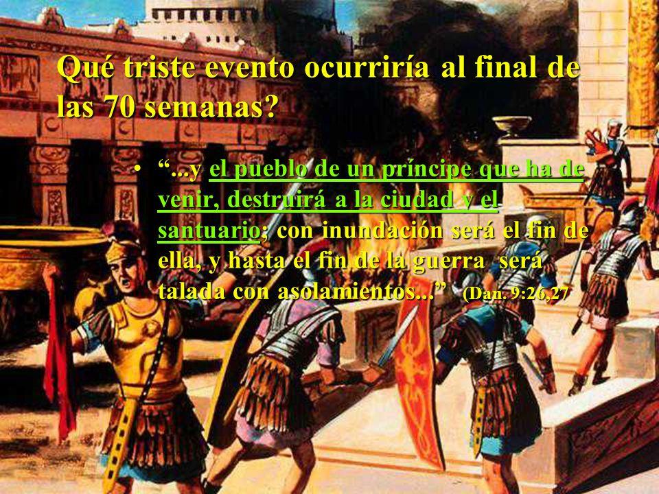 457AC 408 AC27 DC31 DC 70 SEMANAS (490 AÑOS) Restauración Bautismo de Muerte de de Jerusalén Jesús, o sea el Jesucristo ungimiento a la mitad ungimien
