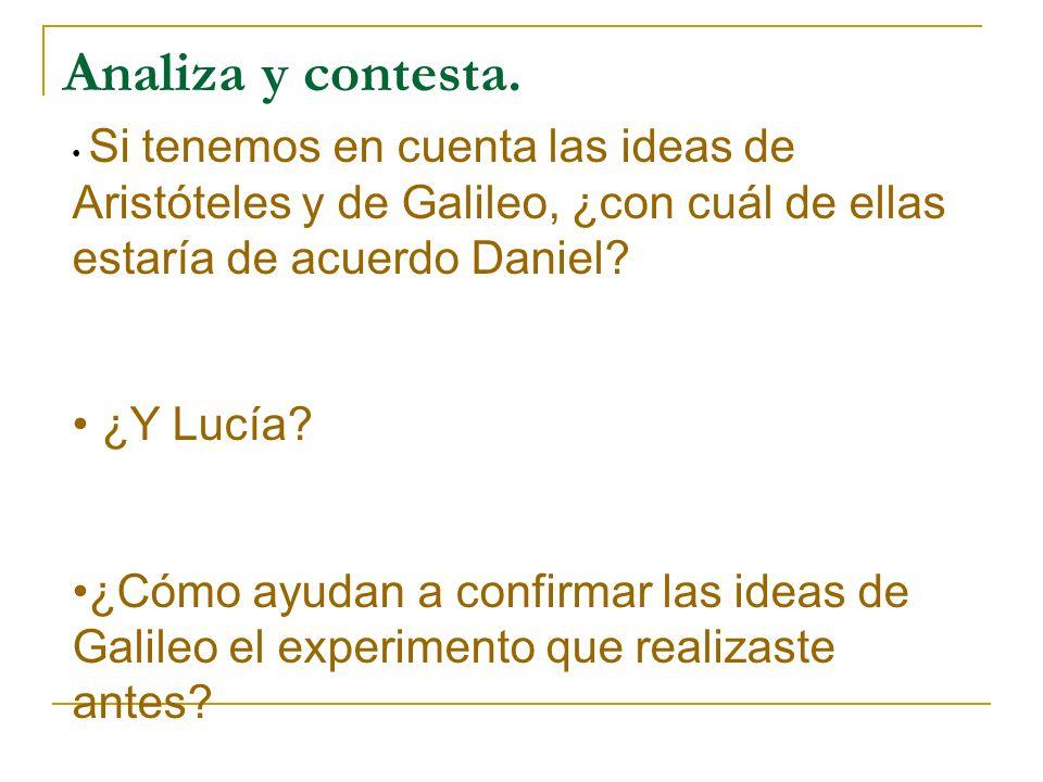 Analiza y contesta. Si tenemos en cuenta las ideas de Aristóteles y de Galileo, ¿con cuál de ellas estaría de acuerdo Daniel? ¿Y Lucía? ¿Cómo ayudan a