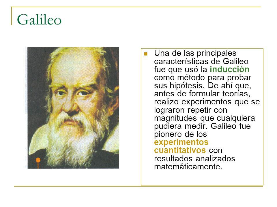 Galileo Una de las principales características de Galileo fue que usó la inducción como método para probar sus hipótesis. De ahí que, antes de formula